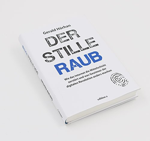 Der stille Raub – Wie das Internet die Mittelschicht zerstört und was die Gewinner der digitalen Revolution anders machen.